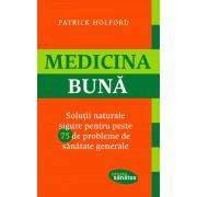 Medicina buna. Solutii naturale sigure pentru peste 75 de probleme de sanatate generale (eBook)