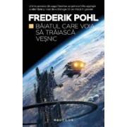 Baiatul care voia sa traiasca vesnic - Saga Heechee partea a V-a - Frederik Pohl