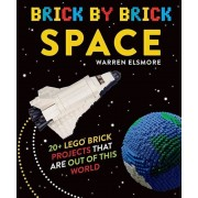 Brick by Brick Space: 20+ Lego Brick Projects That Are Out of This World, Paperback