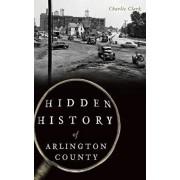 Hidden History of Arlington County, Hardcover/Charlie Clark