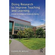 Doing Research to Improve Teaching and Learning A Guide for Colleg...