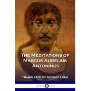 The Meditations of Marcus Aurelius Antoninus, Paperback/Marcus Aurelius Antoninus