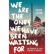 We Are the Ones We Have Been Waiting for: The Promise of Civic Renewal in America, Paperback/Peter Levine