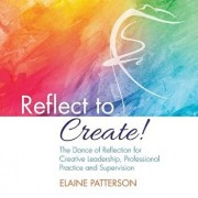 Reflect to Create! the Dance of Reflection for Creative Leadership, Professional Practice and Supervision, Paperback/Elaine Patterson