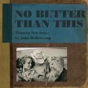 John Mellencamp - No Better than This (0011661328426) (1 CD)