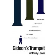 Gideon's Trumpet: How One Man, a Poor Prisoner, Took His Case to the Supreme Court-And Changed the Law of the United States, Paperback/Anthony Lewis