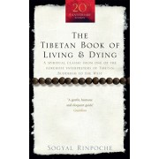 Tibetan Book Of Living And Dying. A Spiritual Classic from One of the Foremost Interpreters of Tibetan Buddhism to the West, Paperback/Sogyal Rinpoche