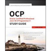 OCP: Oracle Certified Professional Java Se 8 Programmer II Study Guide: Exam 1Z0-809, Paperback
