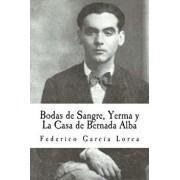 Bodas de Sangre, Yerma Y La Casa de Bernada Alba, Paperback/Federico Garcia Lorca