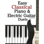 Easy Classical Piano & Electric Guitar Duets: Featuring Music of Mozart, Beethoven, Vivaldi, Handel and Other Composers. in Standard Notation and Tabl/Marc
