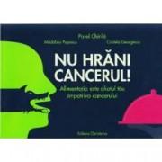 Nu hrani cancerul Alimentatia este aliatul tau impotriva cancerului