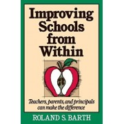 Improving Schools from Within: Teachers, Parents, and Principals Can Make the Difference, Paperback/Roland S. Barth