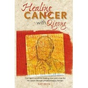Healing Cancer with Qigong: One Man's Search for Healing and Love in Curing His Cancer with Complementary Therapy, Paperback/Sat Hon Mfa