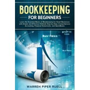 Bookkeeping for Beginners: Learn the Essential Basics of Bookkeeping for Small Businesses with Simple and Effective Methods Step-by-Step: Compreh, Paperback/Warren Piper Ruell