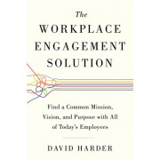 The Workplace Engagement Solution: Find a Common Mission, Vision and Purpose with All of Today's Employees