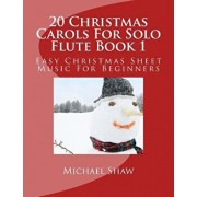 20 Christmas Carols for Solo Flute Book 1: Easy Christmas Sheet Music for Beginners, Paperback/Michael Shaw