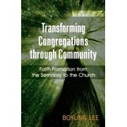 Transforming Congregations Through Community: Faith Formation from the Seminary to the Church, Paperback/Boyung Lee