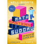 Will Shortz Presents Math Masters Sudoku: 150 Puzzles for Clever Kids, Paperback