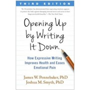 Opening Up by Writing It Down: How Expressive Writing Improves Health and Eases Emotional Pain, Paperback/James W. Pennebaker