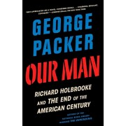 Our Man: Richard Holbrooke and the End of the American Century, Paperback/George Packer