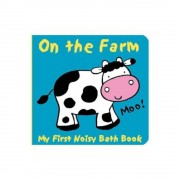 Animals on the Farm: My First Noisy Bath Book, Paperback