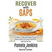 Recover with Gaps: A Cookbook of 101 Healthy and Easy Recipes That I Used to Heal My Ulcerative Colitis While on the Gaps Diet-Heal Your, Paperback/Pamela Jenkins