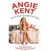 If You Don't Laugh You'll Cry. Life and love from either side of the TV screen, Paperback/Angie Kent