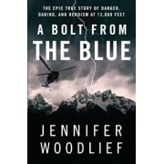 A Bolt from the Blue: The Epic True Story of Danger, Daring, and Heroism at 13,000 Feet, Paperback/Jennifer Woodlief