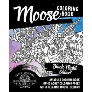 Moose Coloring Book: Black Night Edition: An Adult Coloing Book of 40 Adult Coloring Pages with Relaxing Moose Designs, Paperback/Adult Coloring World