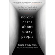 No One Cares about Crazy People: The Chaos and Heartbreak of Mental Health in America, Hardcover