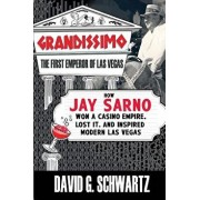 Grandissimo: The First Emperor of Las Vegas: How Jay Sarno Won a Casino Empire, Lost It, and Inspired Modern Las Vegas, Paperback/David G. Schwartz