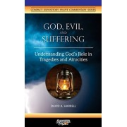 God, Evil, and Suffering: Understanding God's Role in Tragedies and Atrocities, Paperback/David a. Harrell
