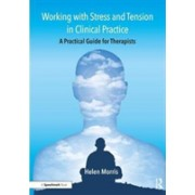 Working with Stress and Tension in Clinical Practice - A Practical Guide for Therapists (Morris Helen (Speech and Language Therapist))(Paperback) (9781911186274)
