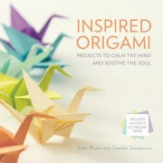 Inspired Origami: Projects to Calm the Mind and Soothe the Soul
