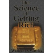 The Science of Getting Rich: How to Make Money and Get the Life You Want, Paperback/Wallace D. Wattles