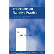 Reflections on Narrative Practice: Essays & Interviews, Paperback/Michael White