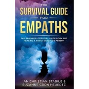 The Survival Guide for Empaths: The Beginners Survival Guide Book for Healing a Highly Sensitive Person, Paperback/Suzanne Cron Heuertz