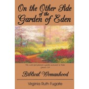 On the Other Side of the Garden of Eden: Biblical Womanhood, Paperback