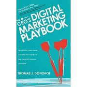 The CEO's Digital Marketing Playbook: The Definitive Crash Course and Battle Plan for B2B and High Value B2C Customer Generation, Hardcover/Thomas J. Donohoe
