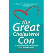The Great Cholesterol Con: The Truth about What Really Causes Heart Disease and How to Avoid It, Paperback