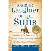 Sacred Laughter of the Sufis: Awakening the Soul with the Mulla's Comic Teaching Stories and Other Islamic Wisdom, Paperback/Imam Jamal Rahman