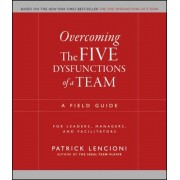 Overcoming the Five Dysfunctions of a Team: A Field Guide for Leaders, Managers, and Facilitators, Paperback