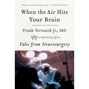 When the Air Hits Your Brain: Tales of Neurosurgery, Paperback