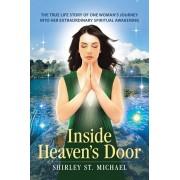 Inside Heaven's Door: The True Life Story of One Woman's Journey into Her Extraordinary Spiritual Awakening, Paperback/Shirley St Michael