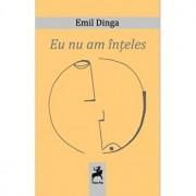 Eu nu am inteles/Emil Dinga