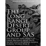 The Long Range Desert Group and SAS: The History and Legacy of Great Britain's Most Elite Secret Units in North Africa During World War II, Paperback/Charles River Editors