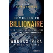 Homeless to Billionaire: The 18 Principles of Wealth Attraction and Creating Unlimited Opportunity, Hardcover/Andres Pira