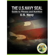 The U.S. Navy Seal Guide to Fitness and Nutrition, Hardcover