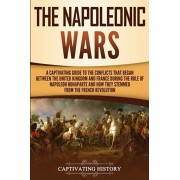 The Napoleonic Wars: A Captivating Guide to the Conflicts That Began Between the United Kingdom and France During the Rule of Napoleon Bona, Paperback/Captivating History