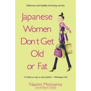 Japanese Women Don't Get Old or Fat: Secrets of My Mother's Tokyo Kitchen, Paperback
